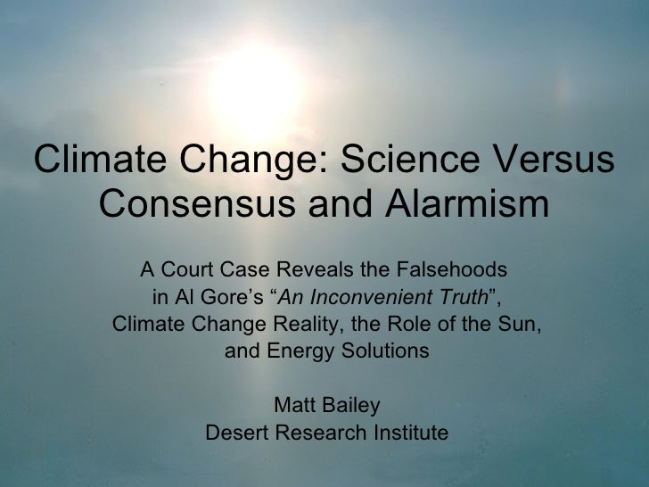 "Climate Change: Science Versus Consensus and Alarmism A Court Case Reveals the Falsehoods  in Al Gore's "" An Inconvenient ..."