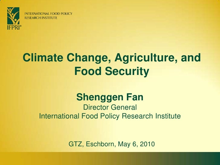 Climate Change, Agriculture, and Food Security<br />Shenggen FanDirector General<br />International Food Policy Research I...