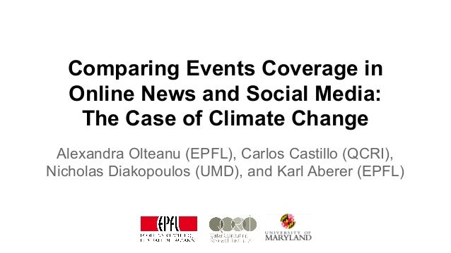 Comparing Events Coverage in Online News and Social Media: The Case of Climate Change Alexandra Olteanu (EPFL), Carlos Cas...
