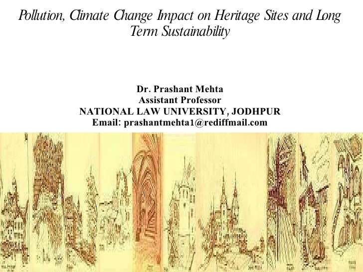 Pollution, Climate Change Impact on Heritage Sites and Long Term Sustainability Dr. Prashant Mehta Assistant Professor NAT...