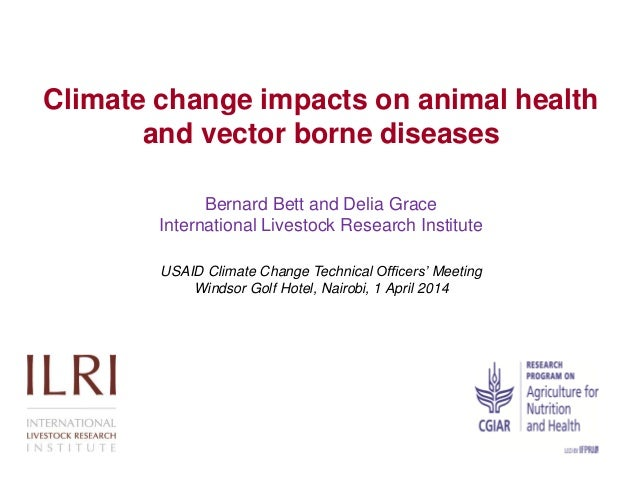 Climate change impacts on animal health and vector borne diseases Bernard Bett and Delia Grace International Livestock Res...