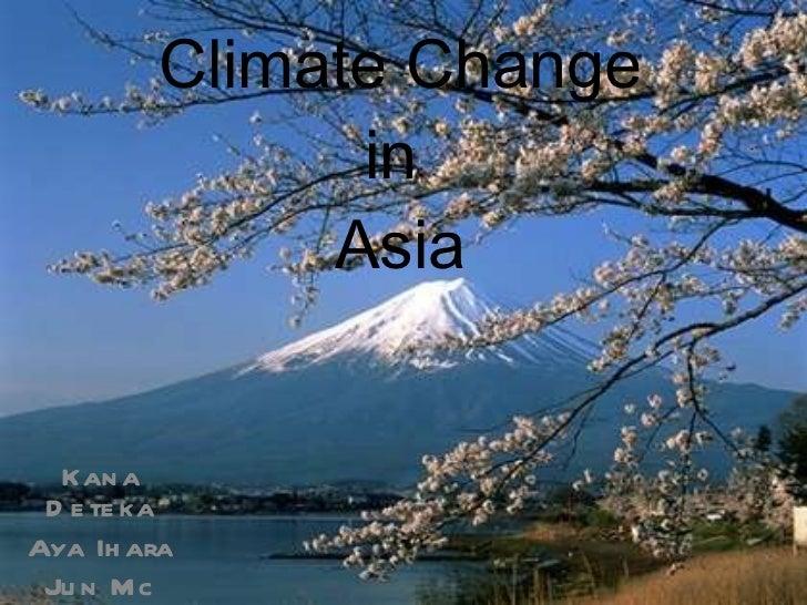 Climate Change in  Asia Kana Deteka Aya Ihara Jun Mc Gee
