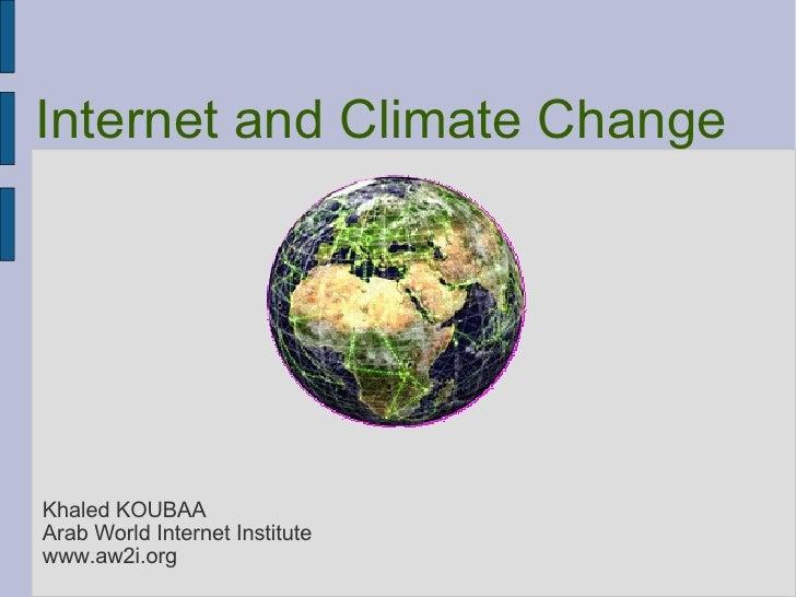 Khaled KOUBAA Arab World Internet Institute www.aw2i.org Internet and Climate Change