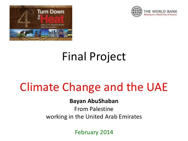 Final Project Climate Change and the UAE Bayan AbuShaban From Palestine working in the United Arab Emirates February 2014
