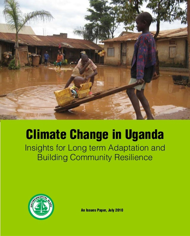 Climate Change in Uganda Insights for Long term Adaptation and Building Community Resilience ENVIRO NMENTAL ALERT An Issue...