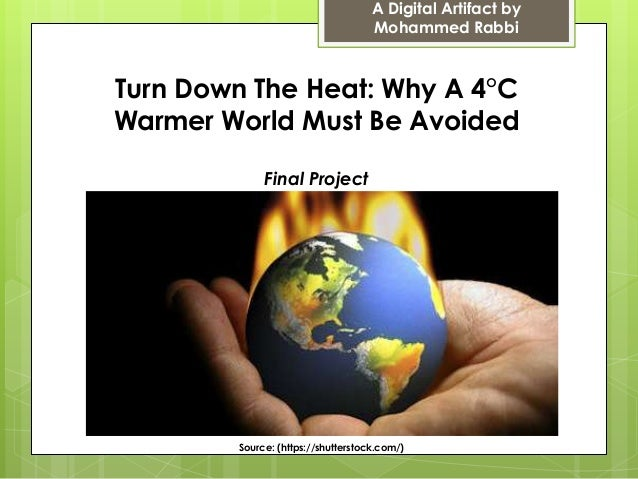 A Digital Artifact by Mohammed Rabbi  Turn Down The Heat: Why A 4°C Warmer World Must Be Avoided Final Project  Source: (h...