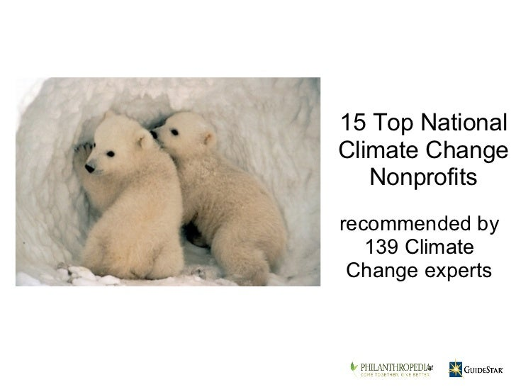 recommended by 139 Climate Change experts 15 Top National Climate Change Nonprofits at