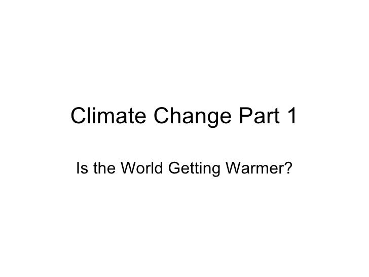 Climate Change Part 1 Is the World Getting Warmer?