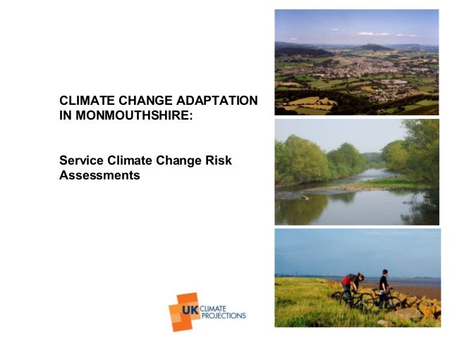 CLIMATE CHANGE ADAPTATIONIN MONMOUTHSHIRE:Service Climate Change RiskAssessments
