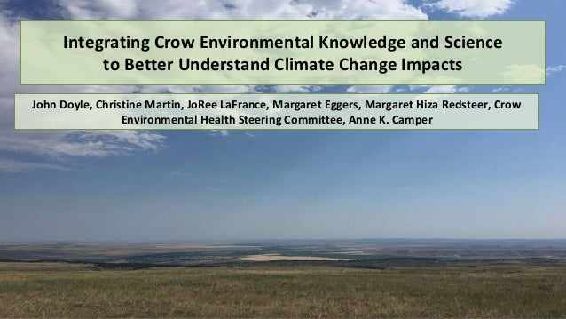 Integrating Crow Environmental Knowledge and Science to Better Understand Climate Change Impacts John Doyle, Christine Mar...