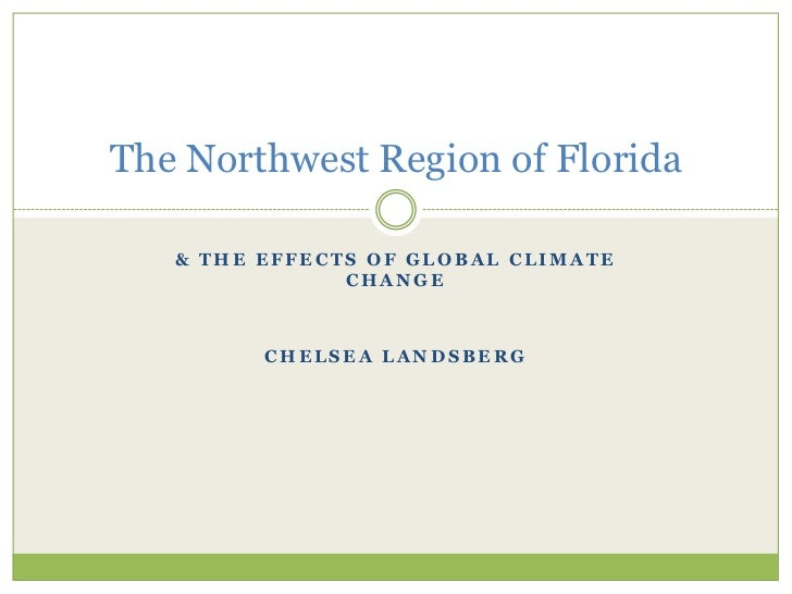 & the Effects of Global Climate Change<br />Chelsea Landsberg<br />The Northwest Region of Florida<br />