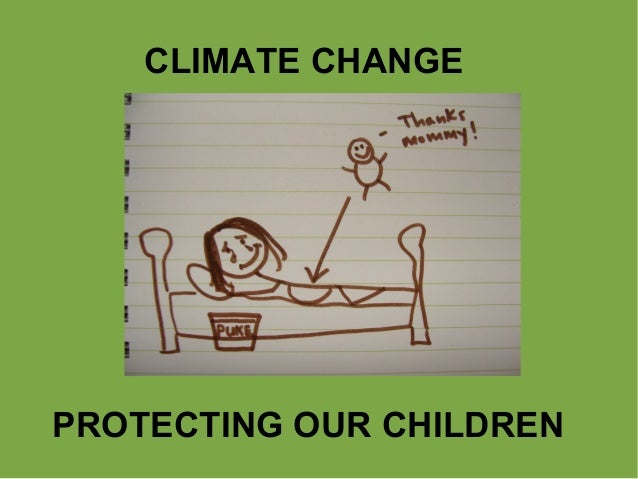 CLIMATE CHANGE PROTECTING OUR CHILDREN