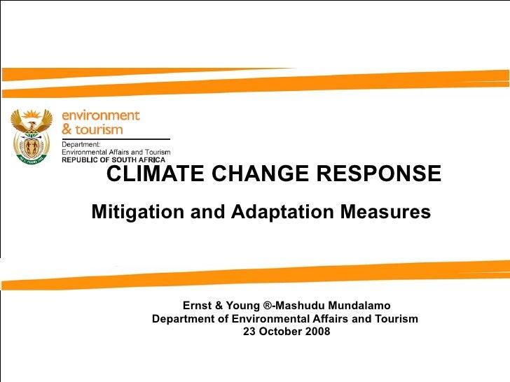 CLIMATE CHANGE RESPONSE Ernst & Young ®- Mashudu Mundalamo Department of Environmental Affairs and Tourism  23 October 200...