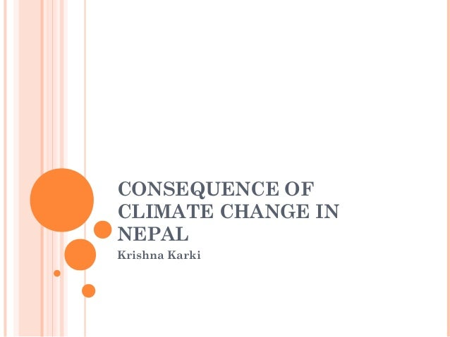 CONSEQUENCE OF CLIMATE CHANGE IN NEPAL Krishna Karki