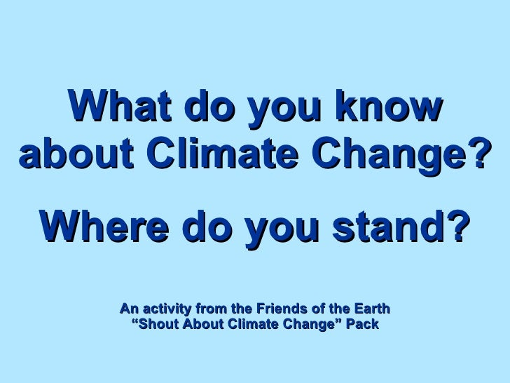 """What do you know about Climate Change?   Where do you stand? An activity from the Friends of the Earth """"Shout About Climat..."""