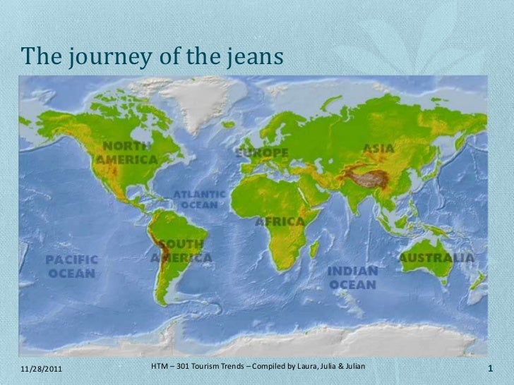 The journey of the jeans11/28/2011   HTM – 301 Tourism Trends – Compiled by Laura, Julia & Julian   1