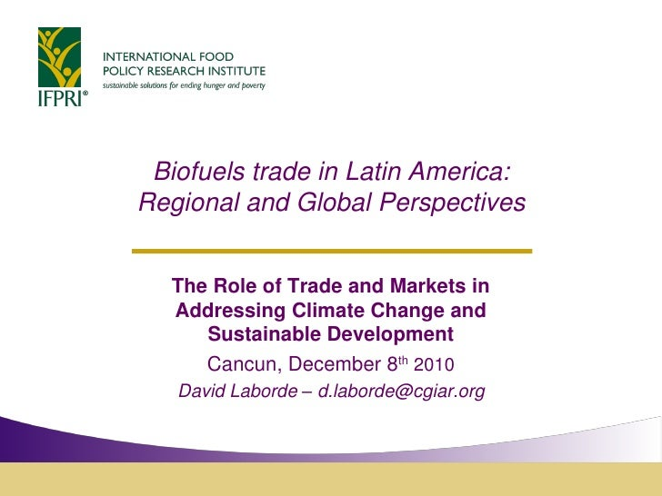 Biofuels trade in Latin America:Regional and Global Perspectives  The Role of Trade and Markets in  Addressing Climate Cha...
