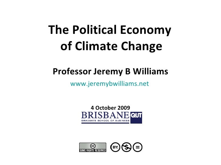 The Political Economy  of Climate Change Professor Jeremy B Williams www.jeremybwilliams.net   4 October 2009