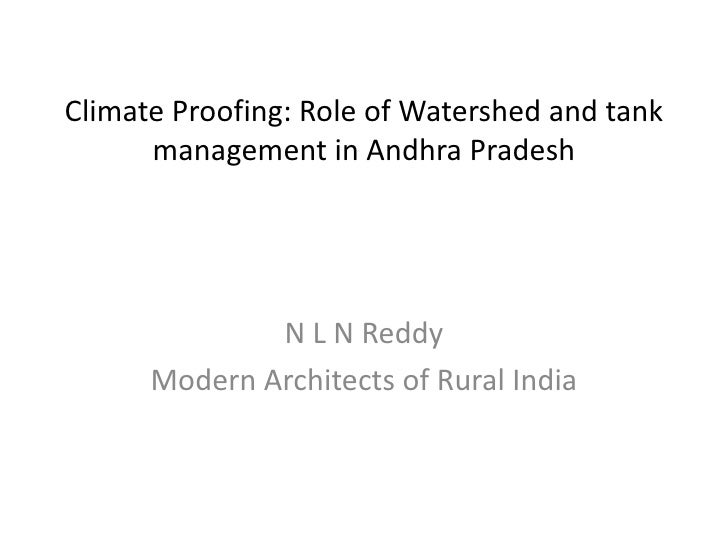 Climate Proofing: Role of Watershed and tank      management in Andhra Pradesh              N L N Reddy      Modern Archit...