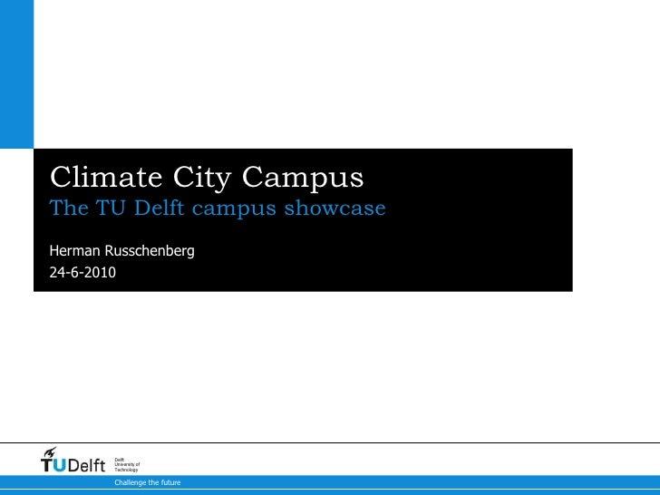 Climate City Campus The TU Delft campus showcase Herman Russchenberg 24-6-2010             Delft         University of    ...