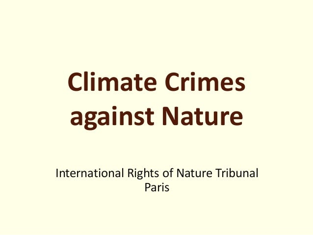 Climate Crimes against Nature International Rights of Nature Tribunal Paris