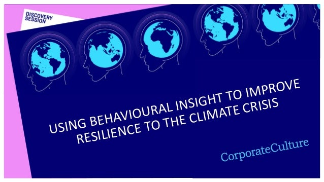 P.1 CORPORATE CULTURE GROUP USING BEHAVIOURAL INSIGHT TO IMPROVE RESILIENCE TO THE CLIMATE CRISIS