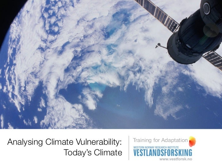 Analysing Climate Vulnerability:   Training for Adaptation              Today's Climate