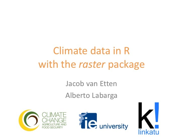 Climate data in Rwith the raster package     Jacob van Etten     Alberto Labarga