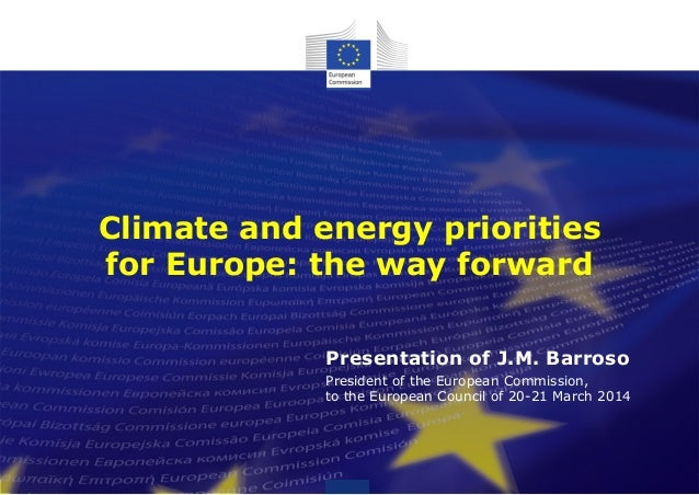 Climate and energy priorities for Europe: the way forward Presentation of J.M. Barroso President of the European Commissio...
