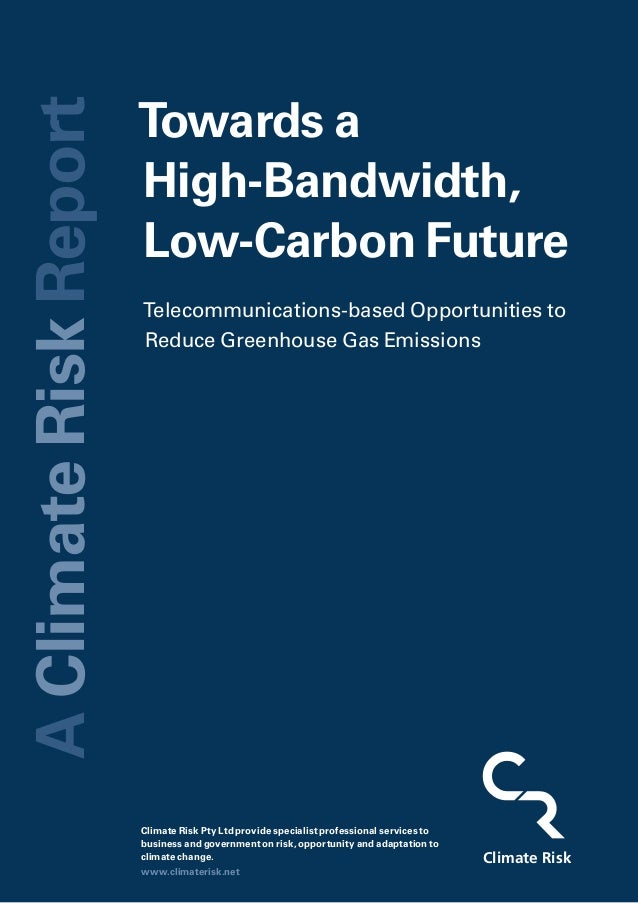 Towards a High-Bandwidth, Low-Carbon Future Climate Risk Climate Risk Pty Ltd provide specialist professional services to ...