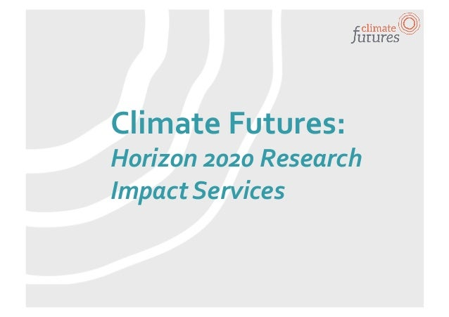 Climate  Futures:   Horizon  2020  Research   Impact  Services