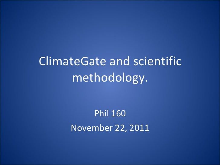 ClimateGate and scientific methodology. Phil 160 November 22, 2011