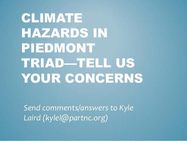 CLIMATEHAZARDS INPIEDMONTTRIAD—TELL USYOUR CONCERNSSend comments/answers to KyleLaird (kylel@partnc.org)