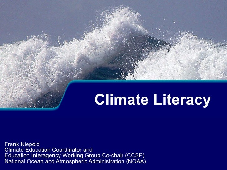 Frank Niepold Climate Education Coordinator and  Education Interagency Working Group Co-chair (CCSP) National Ocean and At...