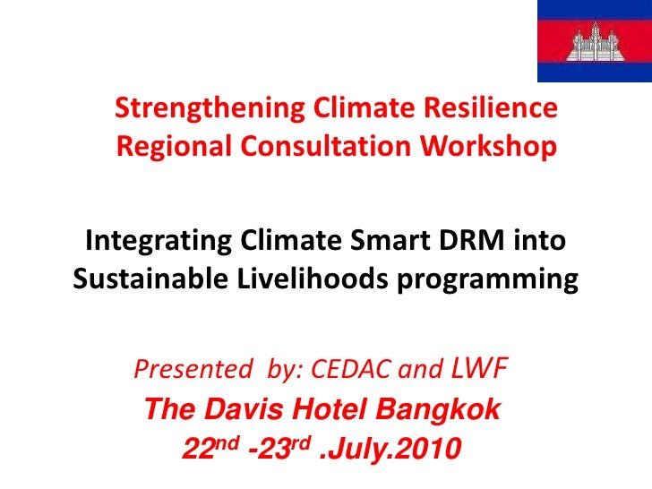 Strengthening Climate Resilience<br />Regional Consultation Workshop<br />Integrating Climate Smart DRM into Sustainable L...