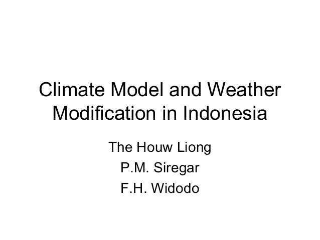 Climate Model and Weather Modification in Indonesia The Houw Liong P.M. Siregar F.H. Widodo