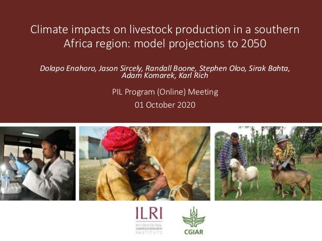 Climate impacts on livestock production in a southern Africa region: model projections to 2050 Dolapo Enahoro, Jason Sirce...