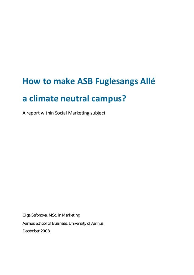 How to make ASB Fuglesangs Allé a climate neutral campus? A report within Social Marketing subject          Olga Safono...