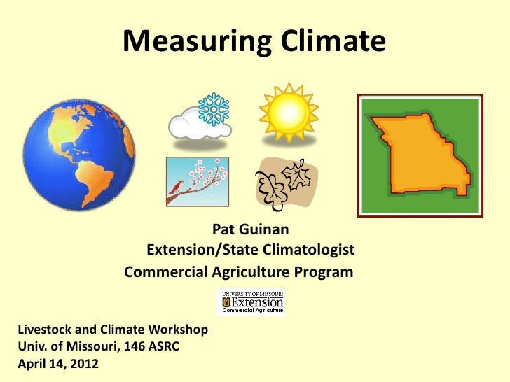 Measuring Climate                           Pat Guinan                  Extension/State Climatologist                Comme...
