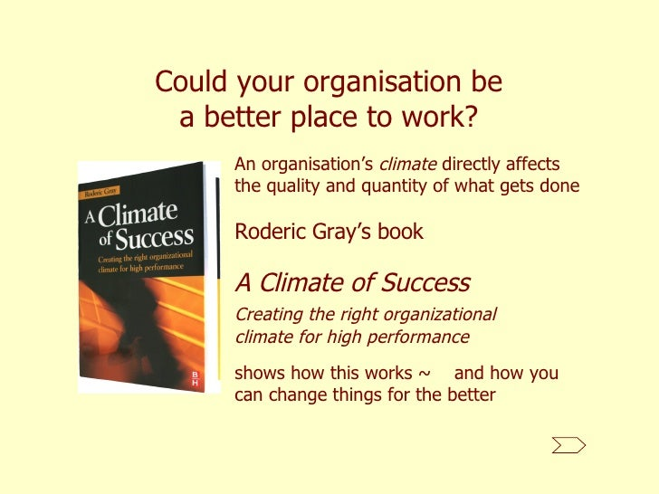 Could your organisation be a better place to work? An organisation's  climate  directly affects the quality and quantity o...