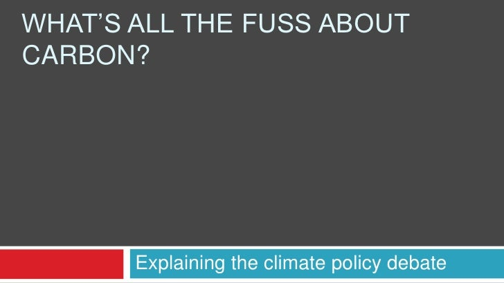 What's All the fuss about Carbon?<br />Explaining the climate policy debate <br />
