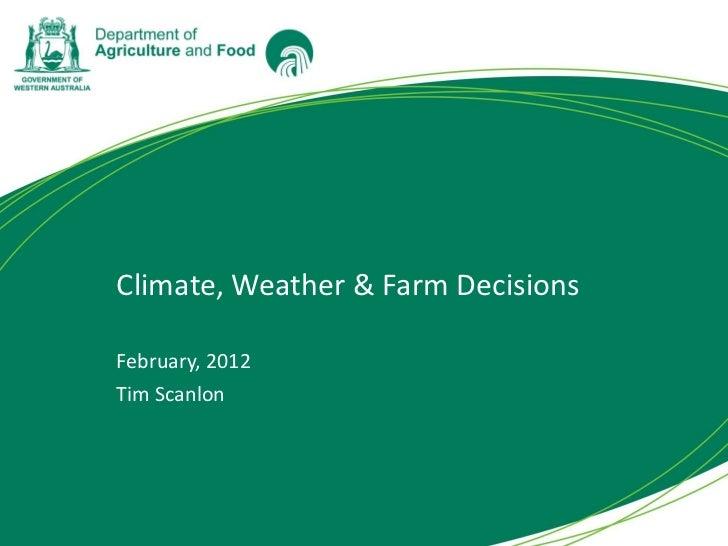 Climate, Weather & Farm DecisionsFebruary, 2012Tim Scanlon