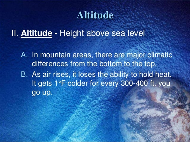 AltitudeII. Altitude - Height above sea level  A. In mountain areas, there are major climatic     differences from the bot...