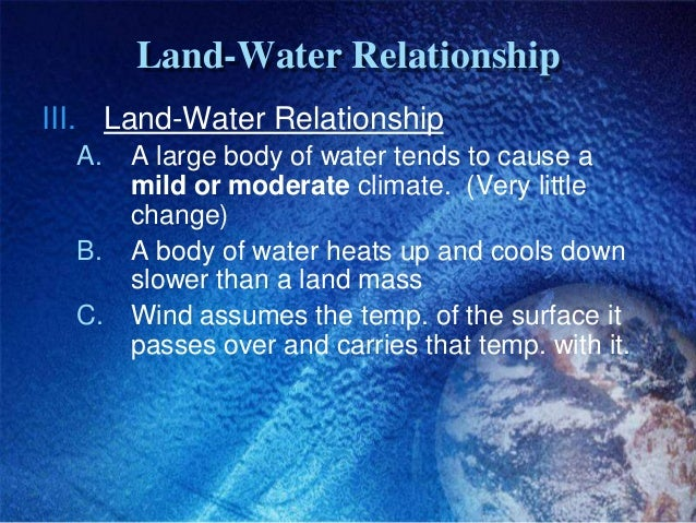 Land-Water RelationshipIII. Land-Water Relationship  A.   A large body of water tends to cause a       mild or moderate cl...
