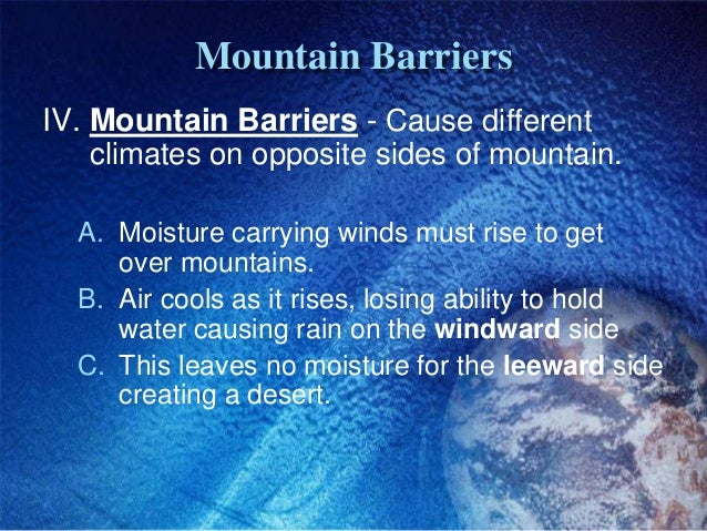 Mountain BarriersIV. Mountain Barriers - Cause different    climates on opposite sides of mountain.  A. Moisture carrying ...