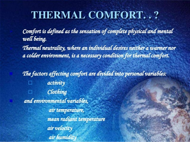 THERMAL COMFORT. . ?   Comfort is defined as the sensation of complete physical and mental    well being.   Thermal neut...