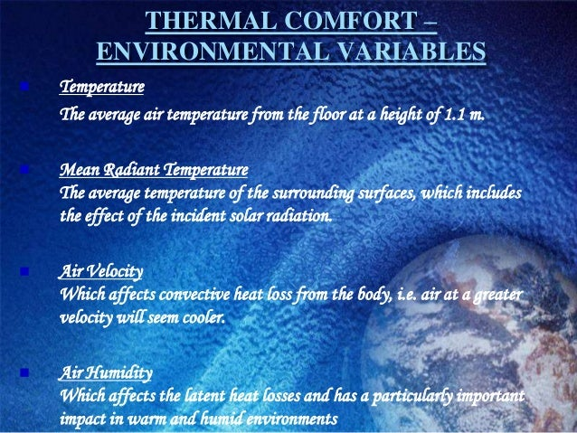 THERMAL COMFORT –         ENVIRONMENTAL VARIABLES   Temperature    The average air temperature from the floor at a height...