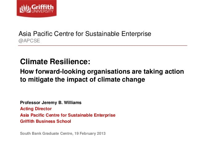 Asia Pacific Centre for Sustainable Enterprise@APCSEClimate Resilience:How forward-looking organisations are taking action...