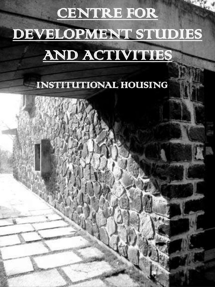 CENTRE FORDEVELOPMENT STUDIES   AND ACTIVITIES  INSTITUTIONAL HOUSING