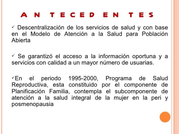 A N T E C E D E N T E S Descentralización de los servicios de salud y con baseen el Modelo de Atención a la Salud para Po...